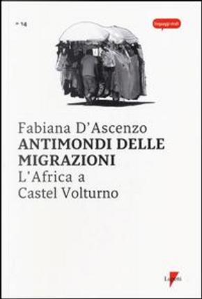 Antimondi delle migrazioni. L'Africa a Castel Volturno by Fabiana D'Ascenzo
