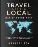 Travel Like a Local - Map of Round Rock by Maxwell Fox
