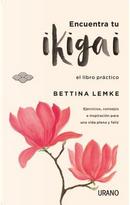 Encuentra tu ikigai / Find your Ikigai by Bettina Lemke
