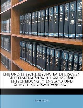 Ehe und Eheschliessung im deutschen Mittelalter by ANONYMOUS