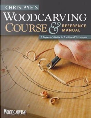 Chris Pye's Woodcarving Course & Reference Manual by Chris Pye