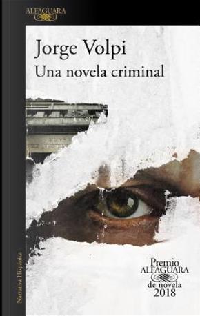 Una novela criminal / A Criminal Novel by Jorge Volpi Escalante