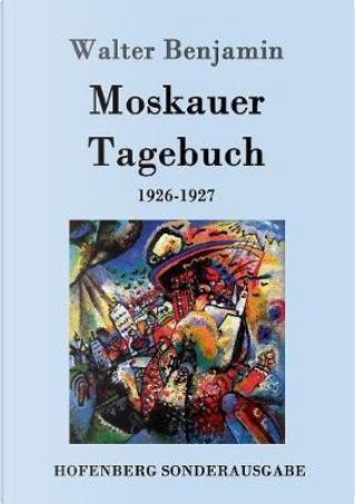 Moskauer Tagebuch by Walter Benjamin