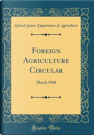 Foreign Agriculture Circular by United States Department of Agriculture