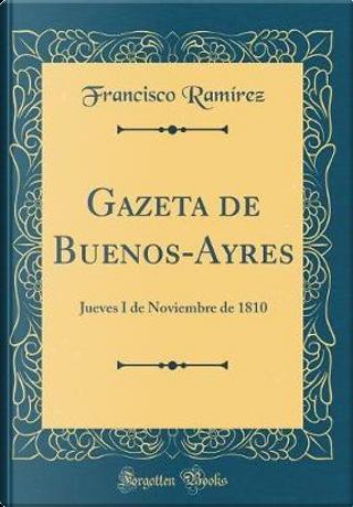 Gazeta de Buenos-Ayres by Francisco Ramirez