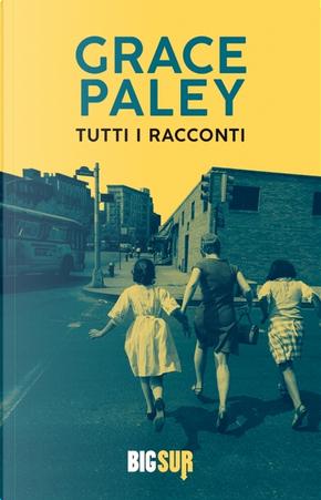 Tutti i racconti by Grace Paley