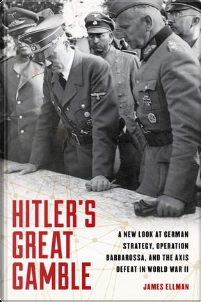 Hitler's Great Gamble by James Ellman