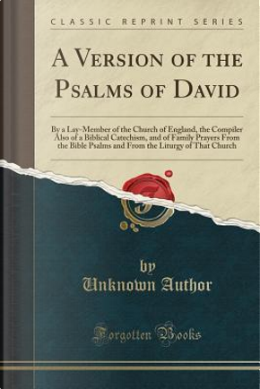 A Version of the Psalms of David by Author Unknown