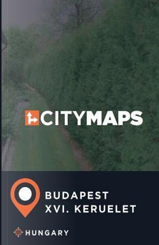 City Maps Budapest Xxi. Keruelet, Hungary by James Mcfee