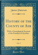 History of the County of Ayr, Vol. 1 by James Paterson