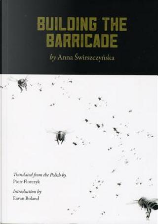 Building the Barricade by Anna Swirszczynska