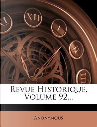 Revue Historique, Volume 92. by ANONYMOUS