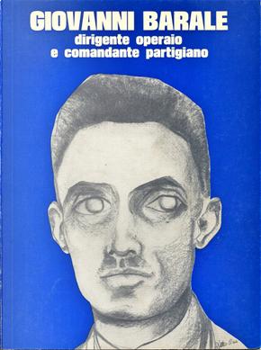 G. Barale, dirigente operaio e comandante partigiano by