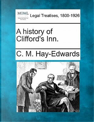A History of Clifford's Inn. by C M Hay-Edwards