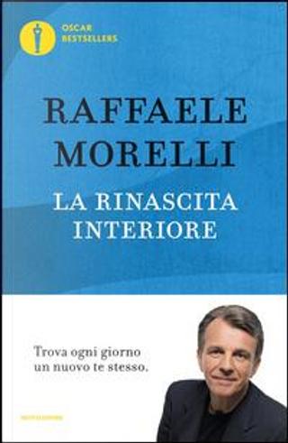 La rinascita interiore. Trova ogni giorno un nuovo te stesso by Raffaele Morelli