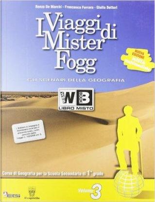 I viaggi di Mister Fogg. Gli scenari della geografia. Con e-book. Con espansione online. Per la Scuola media by R. De Marchi