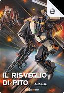 A.R.C.A. - Il risveglio di Pito by James Alvaro Silvio Arata, Matteo Marchisio