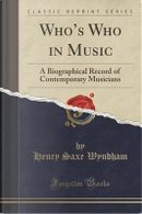 Who's Who in Music by Henry Saxe Wyndham