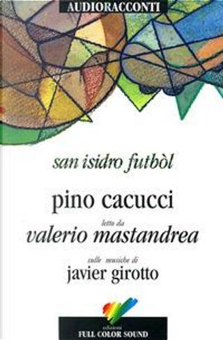San Isidro Futból letto da Valerio Mastandrea. Audiolibro. CD Audio by Pino Cacucci