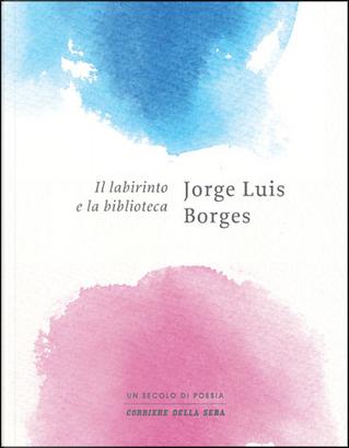 Il labirinto e la biblioteca by Jorge Luis Borges