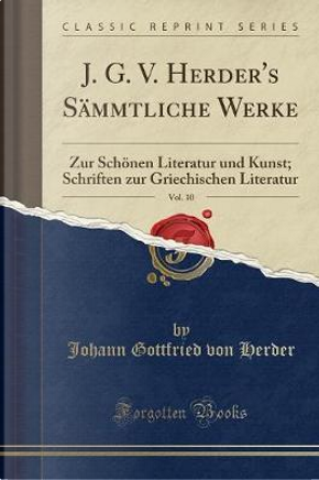 J. G. V. Herder's Sämmtliche Werke, Vol. 10 by Johann Gottfried von Herder