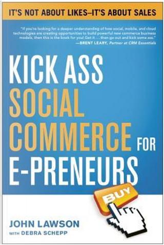 Kick Ass Social Commerce for E-Preneurs by John Lawson