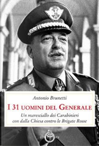 I 31 uomini del Generale. Un maresciallo dei carabinieri con Dalla Chiesa contro le Brigate Rosse by A. Brunetti
