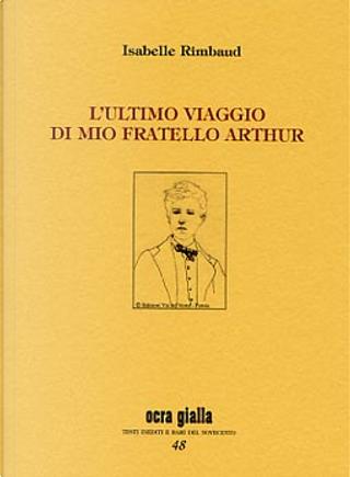 L'ultimo viaggio di mio fratello Arthur by Isabelle Rimbaud
