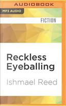 Reckless Eyeballing by Ishmael Reed