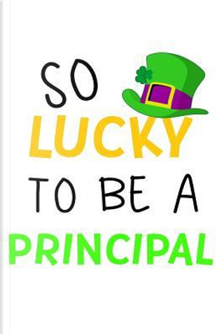 So Lucky to Be a Principal Lined Journal by Blank Book Billionaire
