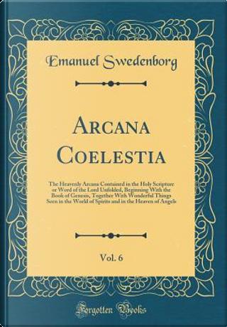 Arcana Coelestia, Vol. 6 by Emanuel Swedenborg