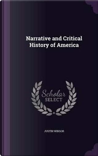 Narrative and Critical History of America by Justin Winsor