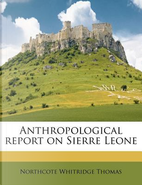 Anthropological Report on Sierre Leone by Northcote Whitridge Thomas