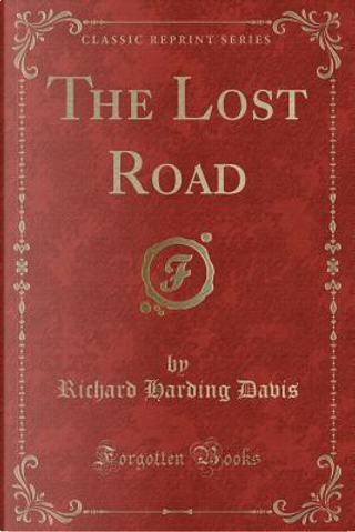 The Lost Road (Classic Reprint) by Richard Harding Davis