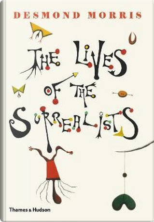 The Lives of the Surrealists by Desmond Morris