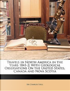 Travels in North America in the Years 1841-2 by Charles Lyell