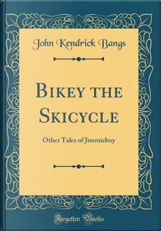 Bikey the Skicycle by John Kendrick Bangs