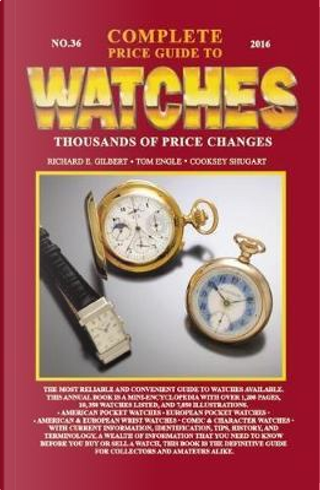 Complete Price Guide to Watches 2016 by Richard E. Gilbert