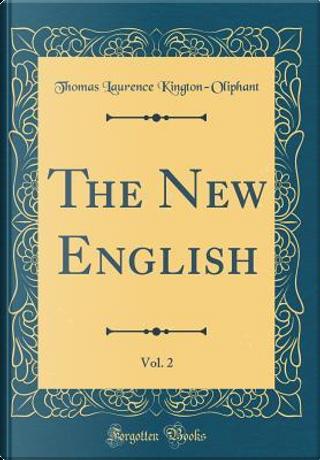 The New English, Vol. 2 (Classic Reprint) by Thomas Laurence Kington-Oliphant