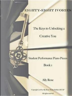 Eighty-Eight Ivories - The Keys to Unlocking a Creative You by Alexandra Czyzewicz
