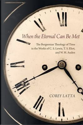 When the Eternal Can Be Met by Corey Latta