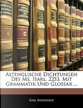 Altenglische Dichtungen Des Ms. Harl. 2253. Mit Grammatik Und Glossar by Karl Boeddeker
