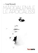 Maddalena e le apocalissi by Luigi Bernardi