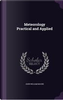 Meteorology Practical and Applied by John William Moore