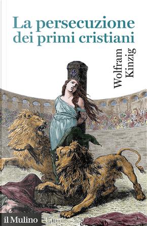 La persecuzione dei primi cristiani by Wolfram Kinzig