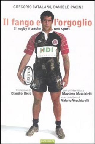 Il fango e l'orgoglio by Daniele Pacini, Gregorio Catalano