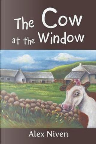 The Cow at the Window by Alex Niven
