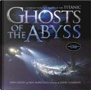 Ghosts of the Abyss by Ken Marschall, Don Lynch, James Cameron