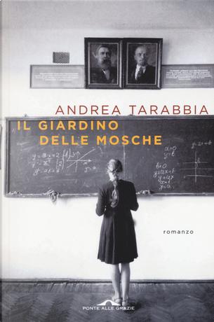 Il giardino delle mosche by Andrea Tarabbia