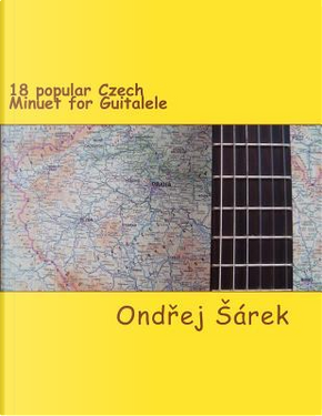 18 Popular Czech Minuet for Guitalele by Ondrej Sarek